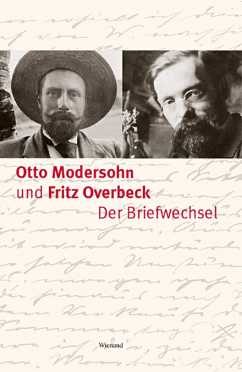 Otto Modersohn und Fritz Overbeck. Der Briefwechsel.