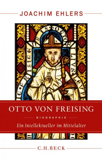 Otto von Freising. Ein Intellektueller im Mittelalter.