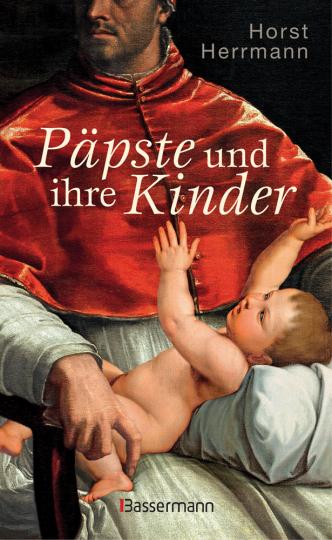 Päpste und ihre Kinder. Die etwas andere Papstgeschichte.