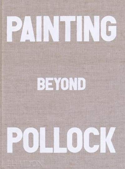 Painting Beyond Pollock.