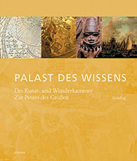 Palast des Wissens. Kunst- und Wunderkammer Zar Peters des Großen.