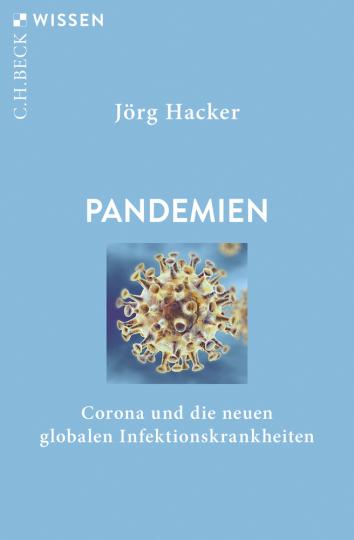 Pandemien. Corona und die neuen globalen Infektionskrankheiten.