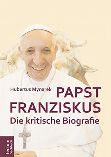 Papst Franziskus - Die kritische Biographie