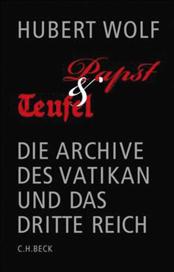Papst und Teufel. Die Archive des Vatikan und das Dritte Reich