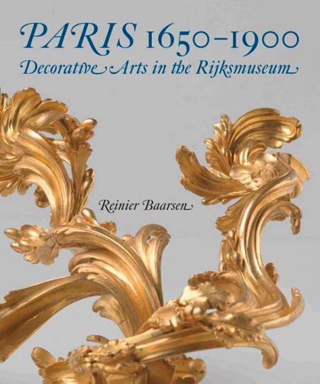 Paris 1650-1900. Kunsthandwerk im Rijksmuseum Amsterdam.