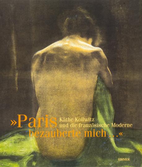 Paris bezauberte mich. Käthe Kollwitz und die französische Moderne.