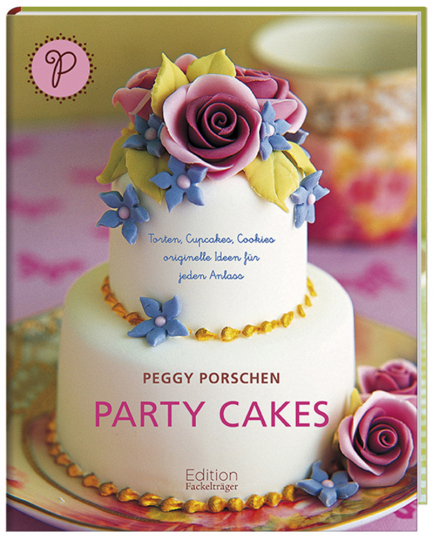 Party Cakes. Torten, Cupcakes, Cookies. Originelle Ideen für jeden Anlass.