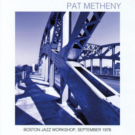 Pat Metheny. Boston Jazz Workshop, September 1976. CD.
