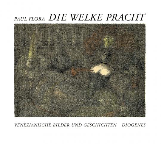 Paul Flora. Die welke Pracht. Venezianische Bilder und Geschichten.