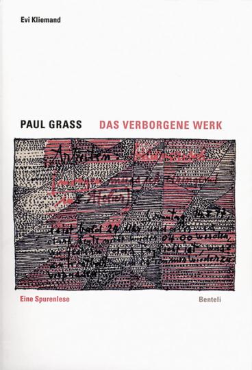 Paul Grass. Das verborgene Werk. Eine Spurenlese.
