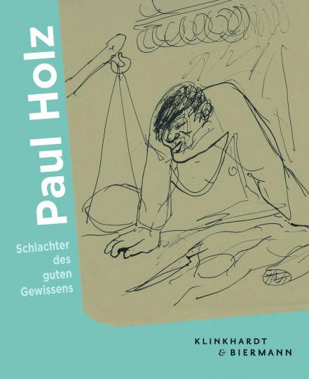 Paul Holz. Schlachter des guten Gewissens.