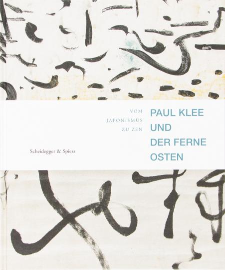Paul Klee und der Ferne Osten. Vom Japonismus zu Zen.