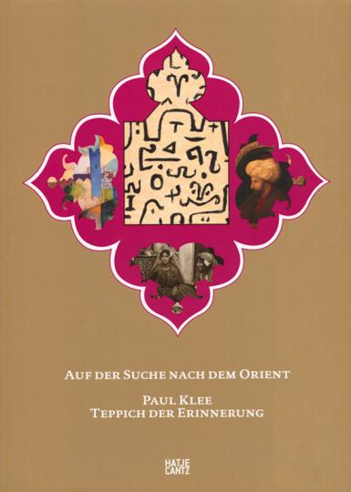 Paul Klee. Auf der Suche nach dem Orient. Teppich der Erinnerung.