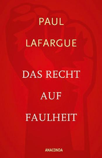 Paul Lafargue. Das Recht auf Faulheit.
