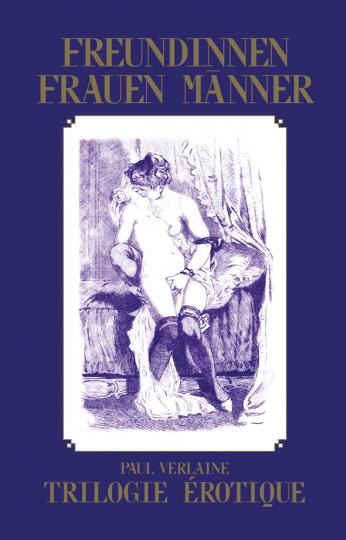 Paul Verlaine. Trilogie Erotique. Freundinnen, Frauen, Männer.