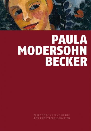 Paula Modersohn-Becker. Vorreiterin der Moderne. Kleine Künstlerbiografie.