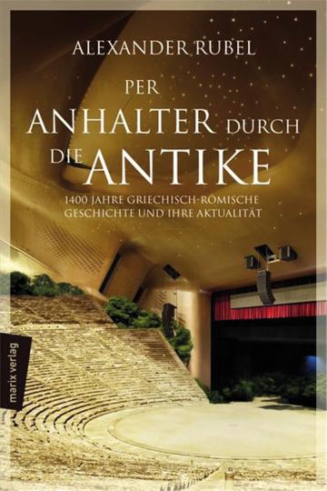 Per Anhalter durch die Antike. 1400 Jahre griechisch-römische Geschichte und ihre Aktualität.