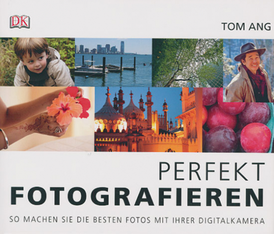 Perfekt fotografieren. So machen Sie die besten Fotos mit Ihrer Digitalkamera.