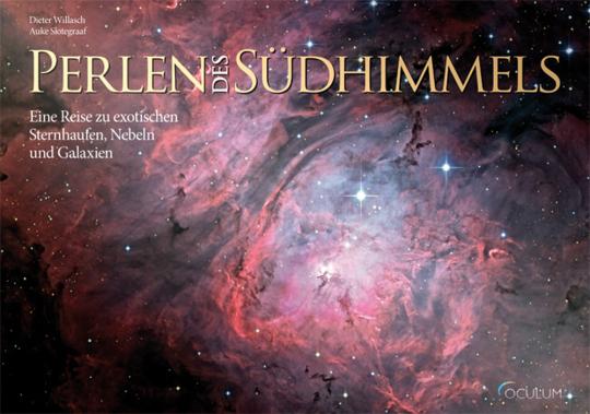 Perlen des Südhimmels. Eine Reise zu exotischen Sternhaufen, Nebeln und Galaxien.