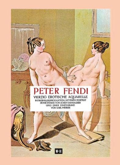 Peter Fendi. 40 erotische Aquarelle.