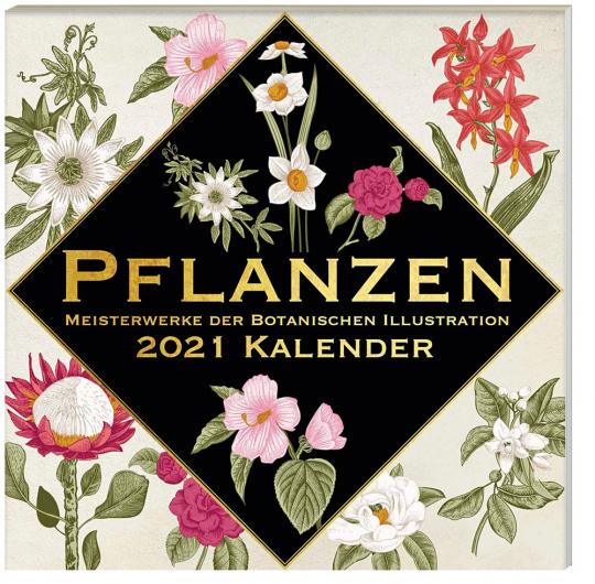 Pflanzen. Meisterwerke der botanischen Illustration. Wandkalender 2021.