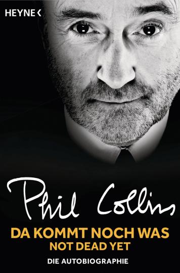 Phil Collins. Da kommt noch was. Not dead yet. Die Autobiographie.