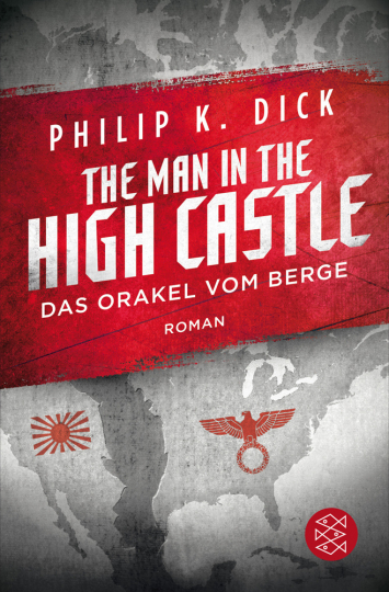 Philip K. Dick. The Man in the High Castle. Das Orakel vom Berge. Roman.