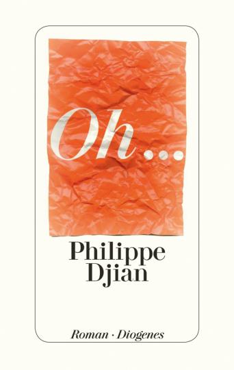 Philippe Djian. »Oh ...« Roman.