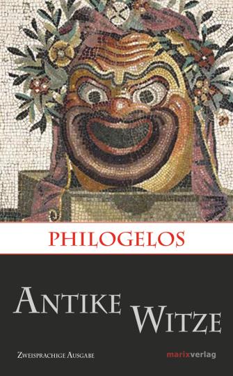 Philogelos. Antike Witze. Zweisprachige Ausgabe: griechisch und deutsch.