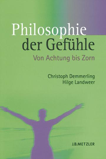 Philosophie der Gefühle. Von Achtung bis Zorn.