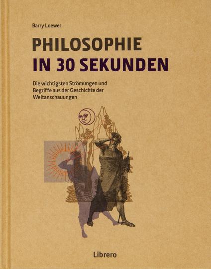 Philosophie in 30 Sekunden. Die wichtigsten Strömungen und Begriffe aus der Geschichte der Weltanschauungen.
