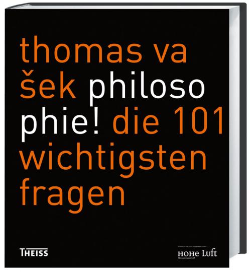 Philosophie! Die 101 wichtigsten Fragen.