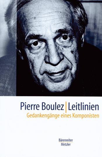 Pierre Boulez. Leitlinien. Gedankengänge eines Komponisten.