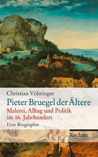 Pieter Bruegel der Ältere. Malerei, Alltag und Politik im 16. Jahrhundert. Eine Biographie.