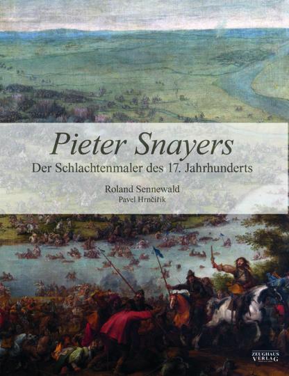 Pieter Snayers - Der Schlachtenmaler des 17. Jahrhunderts.