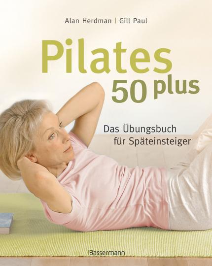 Pilates 50 plus - Das Übungsbuch für Späteinsteiger