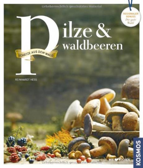 Pilze und Waldbeeren - Regionale Produkte kochen und genießen mit gutem Gewissen