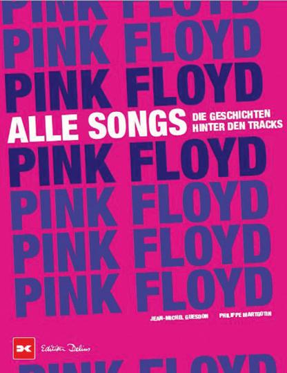 Pink Floyd. Alle Songs. Die Geschichten hinter den Tracks.