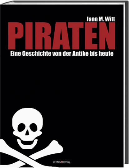 Piraten. Eine Geschichte von der Antike bis heute.