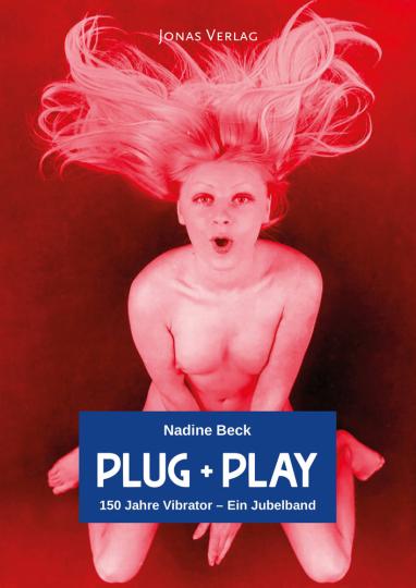 Plug + Play. 150 Jahre Vibrator - Ein Jubelband.
