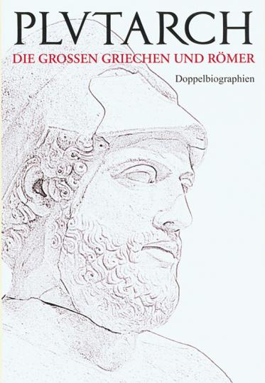 Plutarch. Die großen Griechen und Römer. Doppelbiographien.