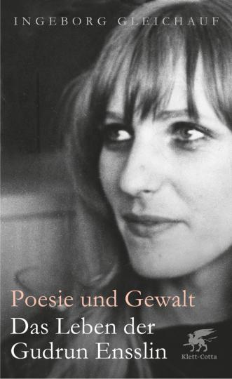 Poesie und Gewalt. Das Leben der Gudrun Ensslin.