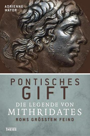 Pontisches Gift. Die Legende von Mithridates, Roms größtem Feind.