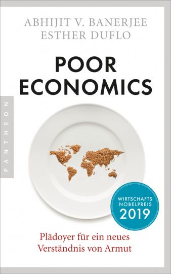 Poor Economics. Plädoyer für ein neues Verständnis von Armut. Wirtschafts-Nobelpreis 2019.