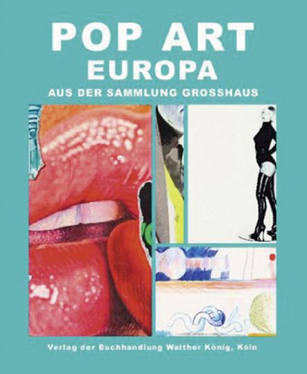 Pop Art Europa. Die Sammlung Großhaus.