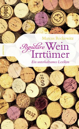 Populäre Wein-Irrtümer. Ein unterhaltsames Lexikon.