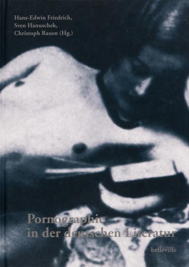 Pornographie in der deutschen Literatur. Texte, Themen, Institutionen.