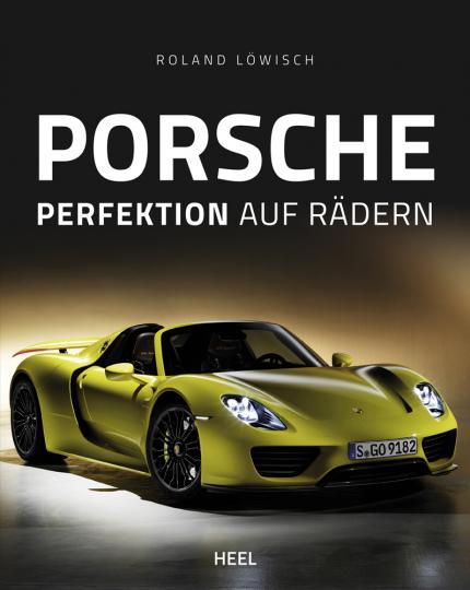 Porsche. Perfektion auf Rädern.
