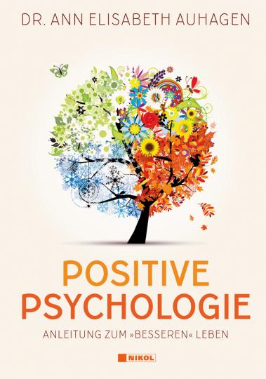 Positive Psychologie. Anleitung zum »besseren« Leben.
