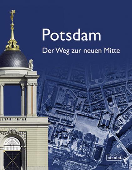Potsdam. Der Weg zur neuen Mitte.